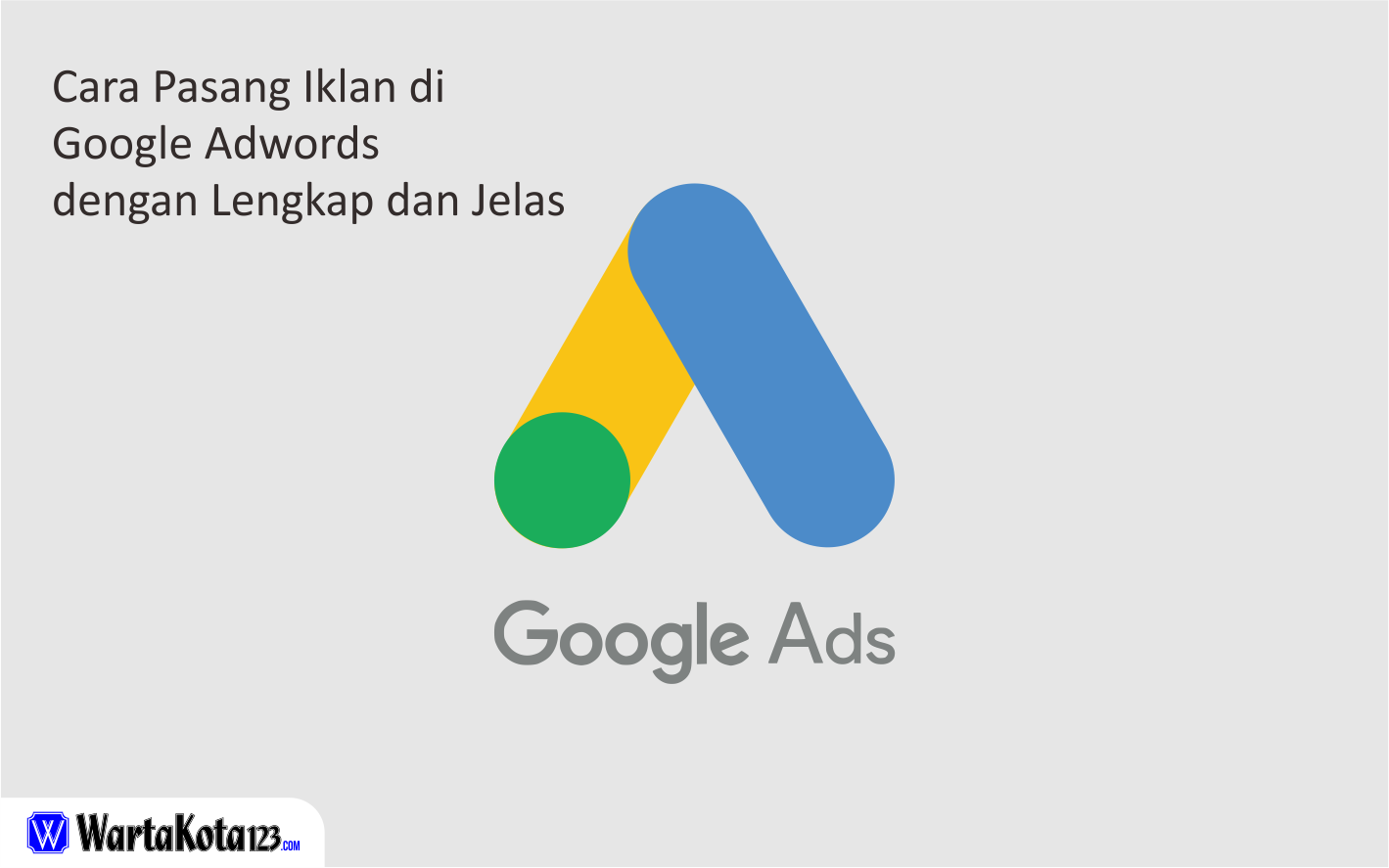 Cara Pasang Iklan Google Adwords Lengkap Dan Jelas Wartakota123